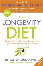 Longevity Diet : Discover the New Science to Slow Ageing, Fight Disease and Manage Your Weight - Longo, Valter