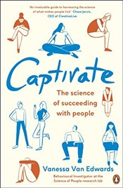 Captivate: The Science of Succeeding with People (Portfolio Non Fiction) - Edwards, Vanessa Van