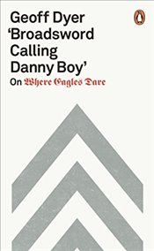 Broadsword Calling Danny Boy : On Where Eagles Dare - Dyer, Geoff