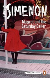 Maigret and the Saturday Caller : Inspector Maigret #59 - Simenon, Georges