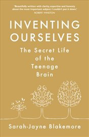 Inventing Ourselves: The Secret Life of the Teenage Brain - Blakemore, Sarah-Jayne