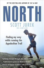North: Finding My Way While Running the Appalachian Trail - Jurek, Scott