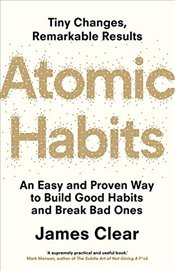 Atomic Habits : An Easy and Proven Way to Build Good Habits and Break Bad Ones - Clear, James