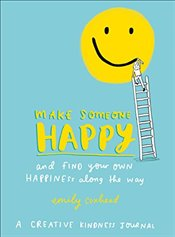 Make Someone Happy and Find Your Own Happiness Along the Way: A Creative Kindness Journal - Coxhead, Emily
