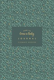 How to Grow a Baby Journal: From feeling the first kick to surviving night feeds, capture the highs  - Hooper, Clemmie