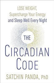 Circadian Code: Lose weight, supercharge your energy and sleep well every night - Panda, Dr. Satchidananda