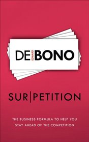 Sur/petition : The New Business Formula to Help You Stay Ahead of the Competition - de Bono, Edward