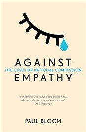 Against Empathy: The Case for Rational Compassion - Bloom, Paul