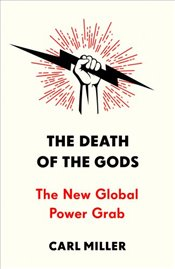 Death of the Gods: Power and Control in the Twenty-First Century - Miller, Carl