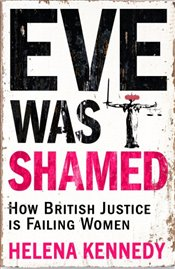 Eve was Shamed: How British Justice is Failing Women - Kennedy, Helena