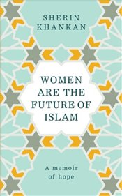 Women are the Future of Islam - Khankan, Sherin