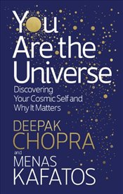 You Are the Universe: Discovering Your Cosmic Self and Why It Matters - Kafatos, Menas