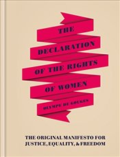 Declaration of the Rights of Women : The Originial Manifesto for Justice, Equality and Freedom -