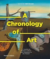 Chronology of Art : A Timeline of Western Culture from Prehistory to the Present - Zaczek, Iain