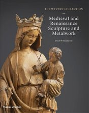 Wyvern Collection: Medieval and Renaissance Sculpture and Metalwork - Williamson, Paul