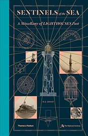Sentinels of the Sea : A Miscellany of Lighthouses Past - Grant, R. G.