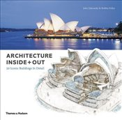 Architecture Inside + Out: 50 Iconic Buildings in Detail - Zukowsky, John
