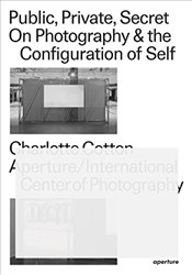 Public, Private, Secret : On Photography and the Configuration of Self - Cotton, Charlotte
