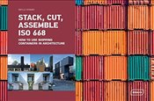 Stack, Cut, Assemble ISO 668.: How to use shipping containers in architecture - Kramer, Sibylle