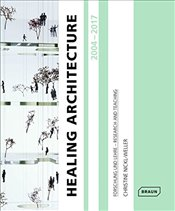 Healing Architecture 2004-2017: Forschung und Lehre - Research and Teaching - Nickl-Weller, Christine