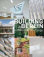 Building Berlin: The Latest Architecture In and Out of the Capital, Vol 7 -