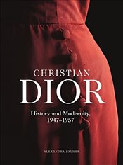 Christian Dior: History and Modernity, 1947 - 1957 - Palmer, Alexandra