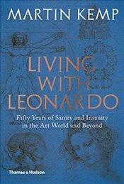 Living with Leonardo : Fifty Years of Sanity and Insanity in the Art World and Beyond - Kemp, Martin