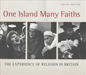 ONE ISLAND MANY FAITHS : Experience of Religion in Britain - MORTON, RACHEL