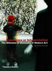EXPERIENCE OR INTERPRETATION : DILEMMAS OF MUSEUMS OF ART - Serota, Nicholas