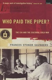 Who Paid the Piper : CIA and the Cultural Cold War - Saunders, Frances Stonor