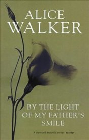 By the Light of My Father Smile  - Walker, Alice