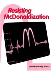 RESISTING MCDONALDIZATION - SMART, BARRY