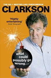 What Could Possibly Go Wrong. . . - Clarkson, Jeremy