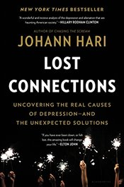 Lost Connections: Uncovering the Real Causes of Depression - and the Unexpected Solutions  - Hari, Johann