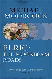 Elric : The Moonbeam Roads - Moorcock, Michael