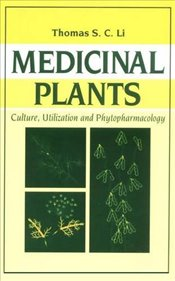 Medicinal Plants : Culture, Utilization and Phytopharmacology - Li, Thomas S. C.