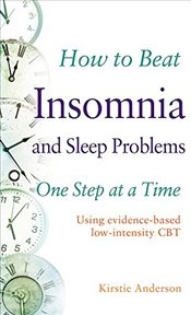 How to Beat Insomnia and Sleep Problems One Step at a Time  - Anderson, Kirstie