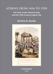 Athens from 1456 to 1920: The Town under Ottoman Rule and the 19th-Century Capital City - Karidis, Dimitris N.