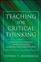 Teaching for Critical Thinking: Tools and Techniques to Help Students Question Their Assumptions (Jo - Brookfield, Stephen D.