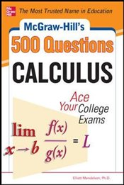 McGraw-Hills 500 College Calculus Questions to Know by Test Day - Mendelson, Elliott