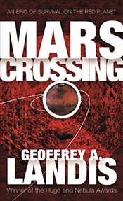 Mars Crossing : An Epic of Survival on the Red Planet - Landis, Geoffrey a