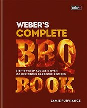 Webers Complete BBQ Book : Step-by-Step Advice & Over 150 Delicious Barbecue Recipes - Purviance, Jamie