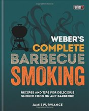 Webers Complete BBQ Smoking : Recipes and Tips for Delicious Smoked Food on Any Barbecue - Purviance, Jamie