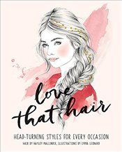 Love That Hair : Head-Turning Styles for Every Occasion - Mallinder, Hayley