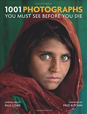1001 Photographs : You Must See Before You Die - Lowe, Paul
