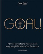 Goal! : Intimate Portraits and Interviews With Every Living FIFA World Cup Final Scorer - Donald, Michael