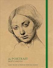 Portrait Sketchbook : Learn the Art of Drawing from the Masters - Ilex, Press