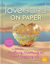 Love Island : On Paper : The Official Love Island Guide to Grafting, Cracking on and Mugging off -