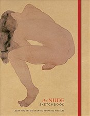 Nude Sketchbook : Learn the Art of Drawing from the Masters - Ilex, Press
