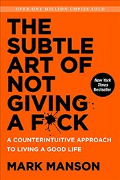 Subtle Art of Not Giving A F*ck: A Counterintuitive Approach to Living a Good Life - Manson, Mark